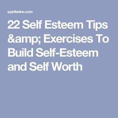 22 Self Esteem Tips & Exercises To Build Self-Esteem and Self Worth