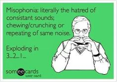 Misophonia - @Michele Morales Thompson @Misty Schroeder Starrett see it is a real thing!! lol