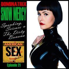 Dominatrix Snow Mercy: Spanking, Science & The Dirty Banana – Ep 21