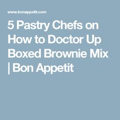 5 Pastry Chefs on How to Doctor Up Boxed Brownie Mix | Bon Appetit