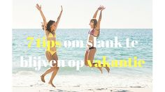 7 tips om slank te blijven op je vakantie