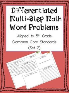 NEW! Differentiated Multi-Step Math Word Problems now aligned to 5th Grade Common Core Standards. Includes Graphic Organizer to support students in solving and explaining problems.