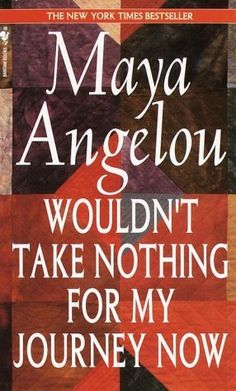 Wouldn't Take Nothing for My Journey Now by Maya Angelou, http://www.amazon.com/dp/0553569074/ref=cm_sw_r_pi_dp_Z90Ppb1WV02Y8