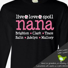Hey, I found this really awesome Etsy listing at https://www.etsy.com/listing/116802944/nana-or-grandma-shirt-live-love-spoil