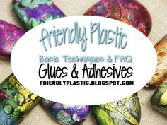 The Art of Friendly Plastic: FAQ - What Kind of Glue or adhesive should I use with Friendly Plastic + VIDEO