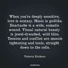 """When you're deeply sensitive, love is ecstasy"" -Victoria Erickson The Words, Victoria Erickson, Cs Lewis Quotes, Highly Sensitive Person, Infj Personality, Statements, Intuition, Deep Thoughts, Me Quotes"