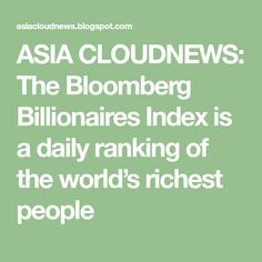 ASIA CLOUDNEWS: The Bloomberg Billionaires Index is a daily ranking of the world's richest people