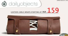 #DailyobjectsOffer #Dealsbro Leather cable wraps starting at INR.159 http://www.dealsbro.com/deals/dailyobjects-coupons.html