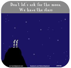http://lastlemon.com/harolds-planet/hp5736/ Don't let's ask for the moon. We have the stars.