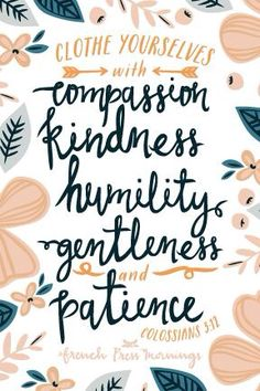 Clothe yourself with kindness humility gentleness and  patience.