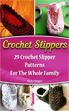 Crochet Slippers: 29 Crochet Slipper Patterns For The Whole Family: (Crochet patterns, Crochet books, Crochet for beginners, Crochet for Dummies, Crochet ... beginner's guide, step-by-step projects) - Kindle edition by Nicky Singer. Crafts, Hobbies & Home Kindle eBooks @ Amazon.com.