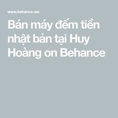 Bán máy đếm tiền nhật bản tại Huy Hoàng on Behance Behance, Interaction Design, Photography, Photograph, Photography Business, Photoshoot, Fotografie, Fotografia