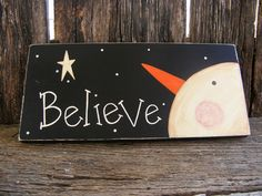 Believe Snowman sign by OwlonaLimbCreations on Etsy, $17.00
