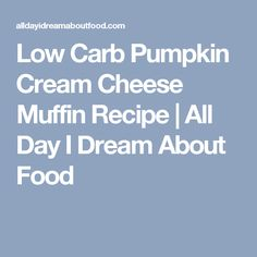 Low Carb Pumpkin Cream Cheese Muffin Recipe | All Day I Dream About Food