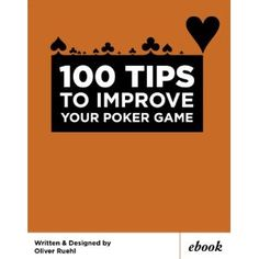 100 Tips to Improve Your Poker Game (Kindle Edition)  http://www.amazon.com/dp/B003PDN7JA/?tag=goandtalk-20  B003PDN7JA
