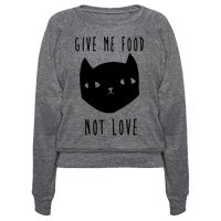 Give Me Food Not Love Pullover