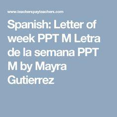 Spanish: Letter of week PPT M    Letra de la semana PPT M by Mayra Gutierrez