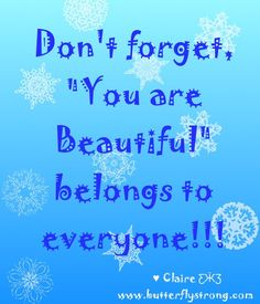 You are Beautiful The Way You Are, Strong Quotes, You Are Beautiful, Love Reading, Don't Forget, Jokes, Sayings, Claire, Butterfly