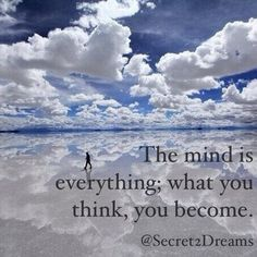 The mind is everything; what you think, you become. #positive #quote