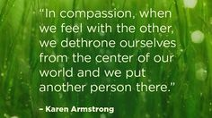 Best-selling author and religious scholar Karen Armstrong says we can all change the world by being more compassionate. Get some of her thoughts below.