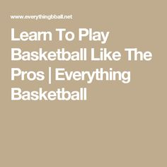 Learn To Play Basketball Like The Pros | Everything Basketball