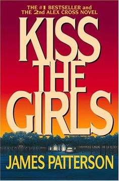 Kiss the Girls. Great book!!!