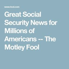 Nice Security 2017: Great Social Security News for Millions of Americans -- The Motley Fool...  Current events on Politics Check more at http://homesecuritymonitoring.top/blog/review/security-2017-great-social-security-news-for-millions-of-americans-the-motley-fool-current-events-on-politics/
