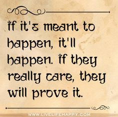 If it's meant to happen, it'll happen. If they really care, they will prove it.
