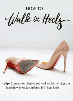 how to walk in heels - 13 tips and pieces of advice to help you walk in high heels without pain