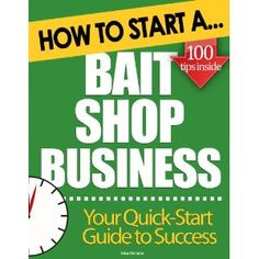 How to Start a Bait Shop Business: Essential Start Up Tips to Boost Your Bait Shop Business Success (Kindle Edition)  http://sportsfishingpro.com  B005UVXWKY