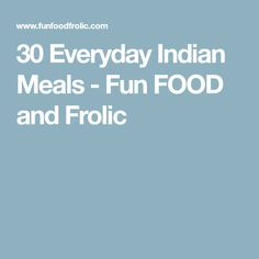 30 Everyday Indian Meals - Fun FOOD and Frolic