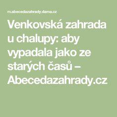 Venkovská zahrada u chalupy: aby vypadala jako ze starých časů – Abecedazahrady.cz
