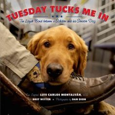Tuesday tucks me in : the loyal bond between a soldier and his service dog / Luis Carlos Montalván, with Bret Witter ; photographs by Dan Dion.