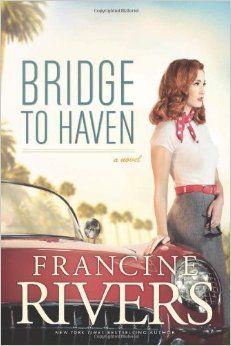 Bridge to Haven: Francine Rivers: 9781414368184: Amazon.com: Books