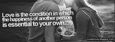 Love is the condition in which   the happiness of another person is essential to you own