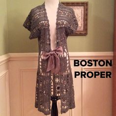 """BOSTON PROPER  Crocheted Chic Jacket Super cute with a hint of """"bling"""". Medium gray color and satin tie. Excellent Condition worn once!!!  Can be paired with almost anything. Great for a cool summer night. Measures 38"""" from shoulder to hem. Priced to sell!!! Boston Proper Tops"""