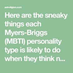 Here are the sneaky things each Myers-Briggs (MBTI) personality type is likely to do when they think no one is looking.