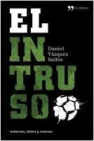 """?El intruso?. Vázquez Sallés, Daniel. Madrid: Temas de Hoy, 2013. Encuentra este libro en la 5ª planta:860-31""""19""""VAZ"""