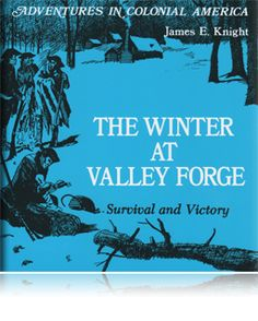 Winter at Valley Forge by James Knight - Beautiful Feet Books Beautiful Feet Books, Teaching Character, Learning For Life, Rainbow Resource, Valley Forge, Colonial America, American Revolution, Early American