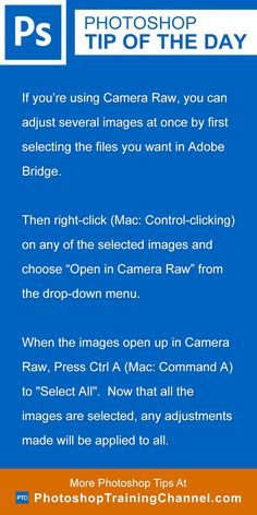 "If you're using Camera Raw, you can adjust several images at once by first selecting the files you want in Adobe Bridge. Then right-click (Mac: Control-clicking) on any of the selected images and choose ""Open in Camera Raw"" from the drop-down menu.When the images open up in Camera Raw, Press Ctrl A (Mac: Command A) to ""Select All"".  Now that all the images are selected, any adjustments made will be applied to all."