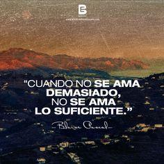 """""""Cuando no se ama demasiado, no se ama lo suficiente."""" —Blaise Pascal—  Visítanos: http://www.elsalvadorebooks.com"""