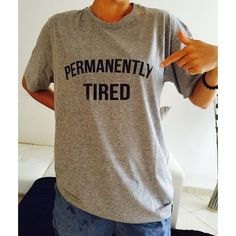 Permanently Tired Tshirt Womens Gifts Girls Tumblr Funny Slogan Shirt... ($15) ❤ liked on Polyvore