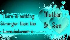 """"""" There Is Nothing Stronger Than The Love Between A Mother And Son """""""