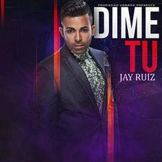He encontrado Dime Tu de Jay Ruiz con Shazam, escúchalo: http://www.shazam.com/discover/track/151219940