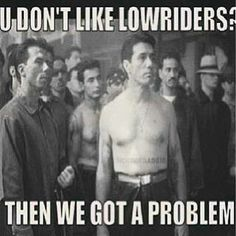 don't like lowriders? Gangster Quotes, Gangster Movies, Chicano Love, Chicano Art, Don Corleone, Lowrider Art, Brown Pride, Mexican American, I Love Mom