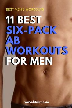 11 best abs workouts for men to get shredded six-pack abs. Get ready to Crunch, twist and plank to strengthening these core muscles.The best abs workout to shred the abs. #absworkout #absexercises #mensworkout