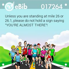 """Unless you are standing at mile 26 or   26.1, please do not hold a sign saying   """"YOU'RE ALMOST THERE""""!"""