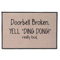 Yell 'Ding Dong!' Doormat   Probably easier for me to buy this then to have my son repair mine.  :)