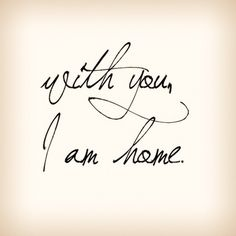 with you i am home | text tattoo idea script