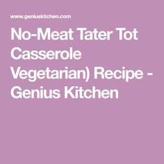 No-Meat Tater Tot Casserole Vegetarian) Recipe - Genius Kitchen